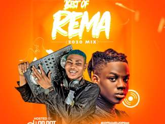 Mixtape: DJ OP Dot - Best Of Rema (2020 Mix)