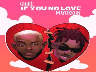 Download: Chike - If You No Love Mp3 Ft Maryokun
