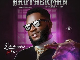 Download mp3: Emmawiz – BrotherMan ft. Kelv