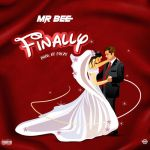 Mr Bee – Finally (Prod. by Meezy)