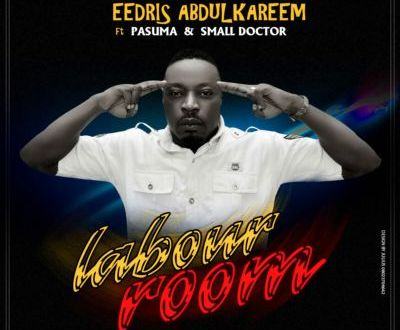 Eedris Abdulkareem – Labour Room ft. Pasuma & Small Doctor