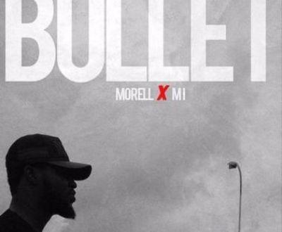 Morell – Bullet Ft. M.I Abaga