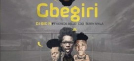 DJ Big N – Gbegiri ft. Korede Bello, CDQ & Terry Apala