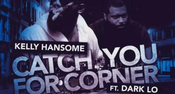 Kelly Hansome – Catch You For Corner Ft. Dark Lo Ma