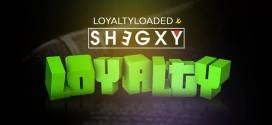 Loyaltyloaded X Shegxy – Loyalty
