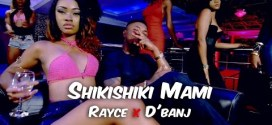 "VIDEO: Rayce – ""Shikishiki Mam"" ft. D'banj"