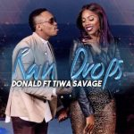 AUDIO & VIDEO Donald Ft. Tiwa Savage – Rain Drops