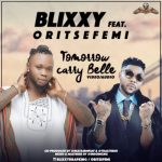AUDIO & VIDEO Blixxy – Tomorrow Carry Belle ft. Oritsefemi
