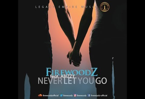 VIDEO: FirewoodZ – Never Let You Go ft. Abizzy