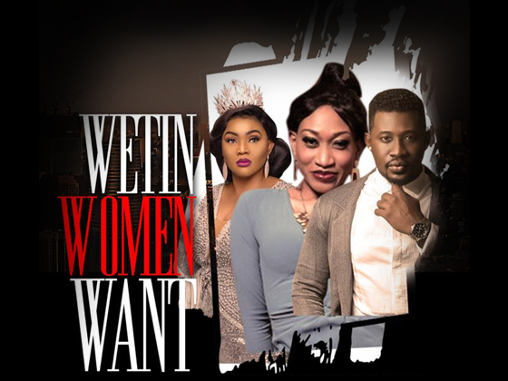 Wetin Women Want – Nollywood Movie | Mp4 DOWNLOAD