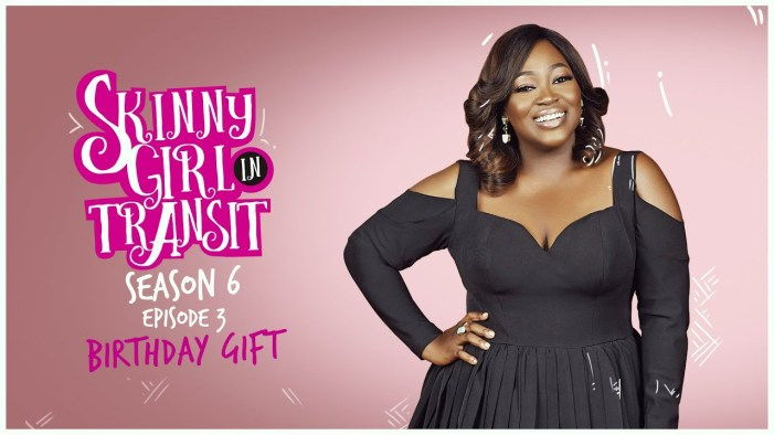 Skinny Girl in Transit Season 6 Episode 3 -Birthday Gift
