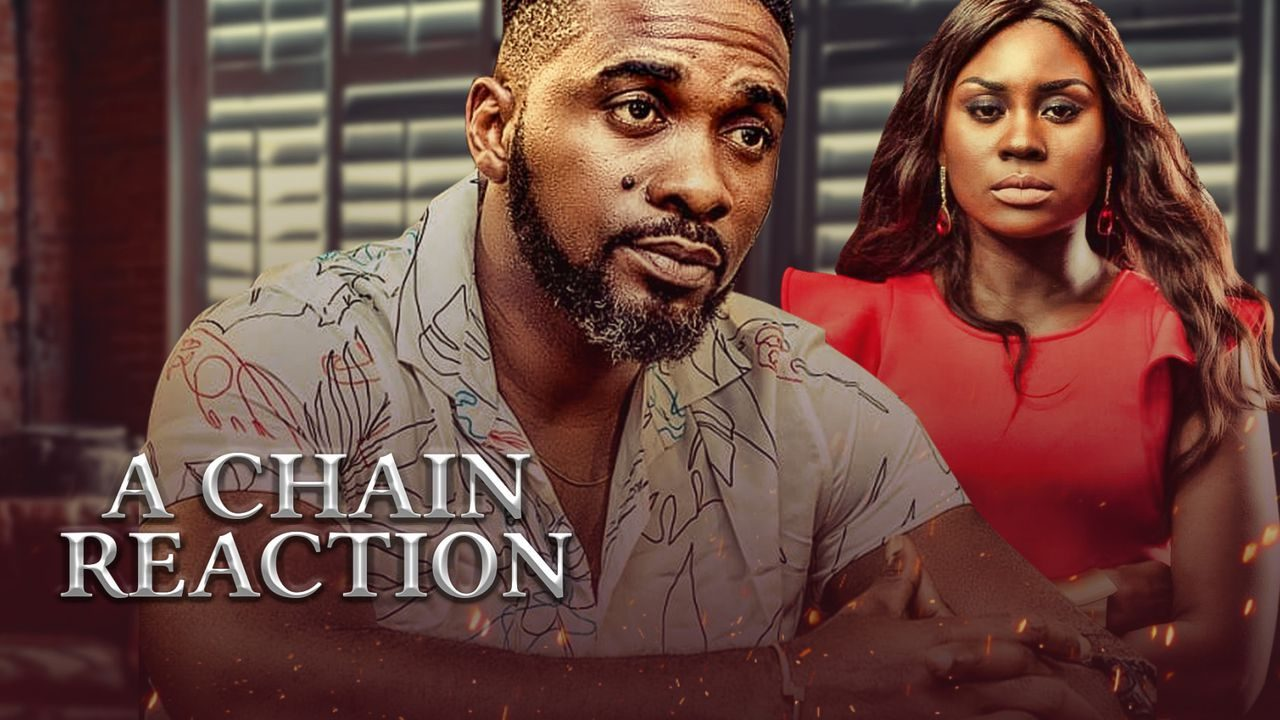 Movie] A Chain Reaction - Nollywood Movie   Mp4 Download » SeriezLoaded