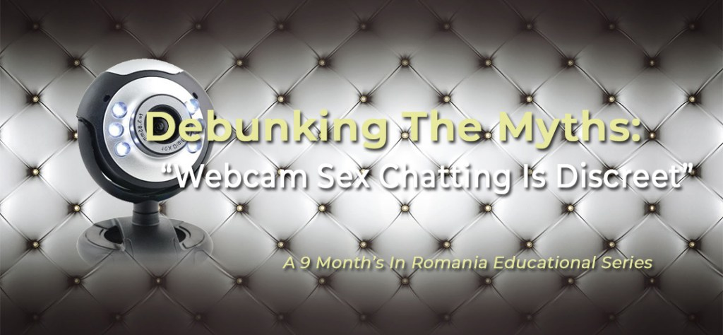 "Debunking The Myths: Myth #5 – ""Webcam Sex Chatting Is Discreet"" 6"