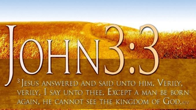 John 3- 3 You must be born again