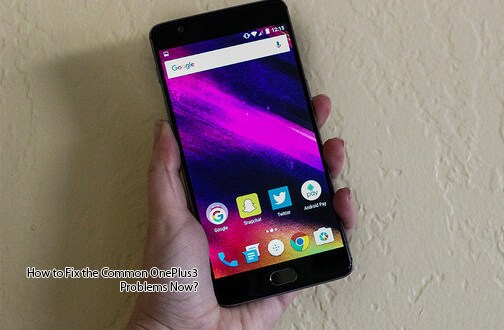 How to Fix the Common OnePlus3 Problems Now?