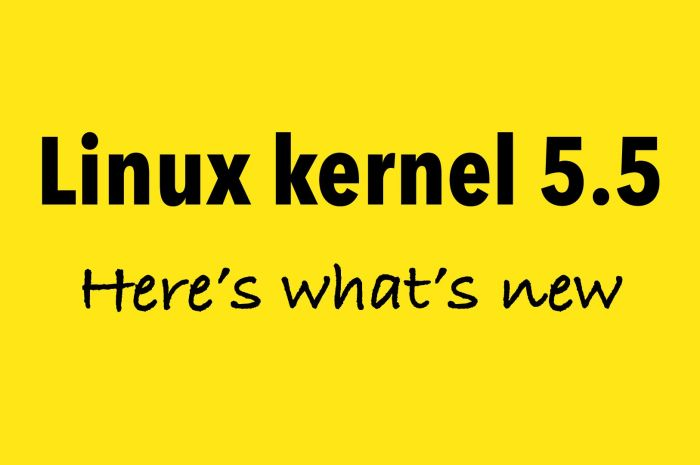 Linux Kernel 5.5 Officially Released, This Is What's New