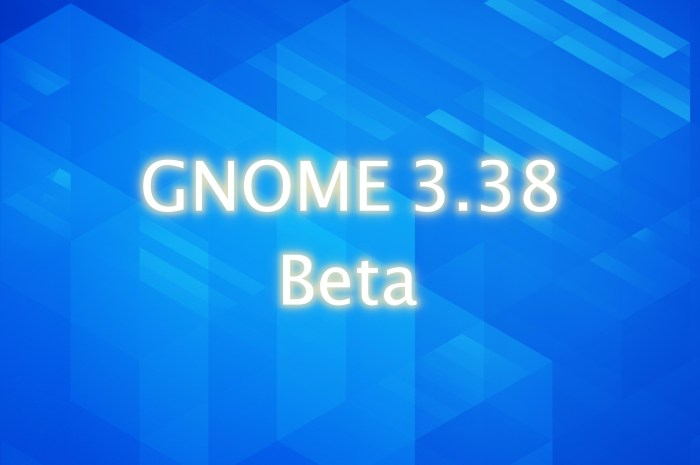 GNOME 3.38 Desktop Environment Enters Beta, Final Release Expected on September 16