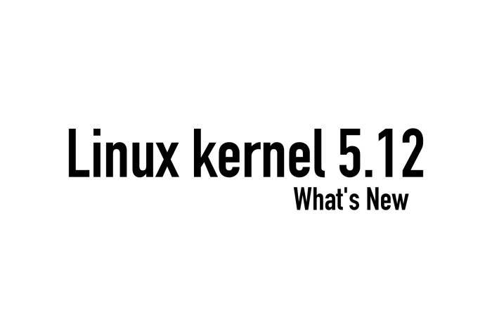 Linux 5.12 Kernel Officially Released, This Is What's New