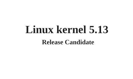 Linux Kernel 5.13 Release