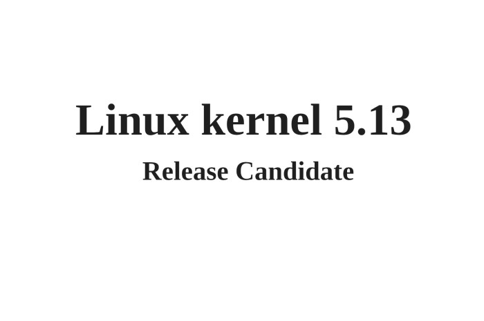 Linus Torvalds Announces First Linux Kernel 5.13 Release Candidate