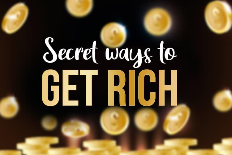 secret ways to get rich