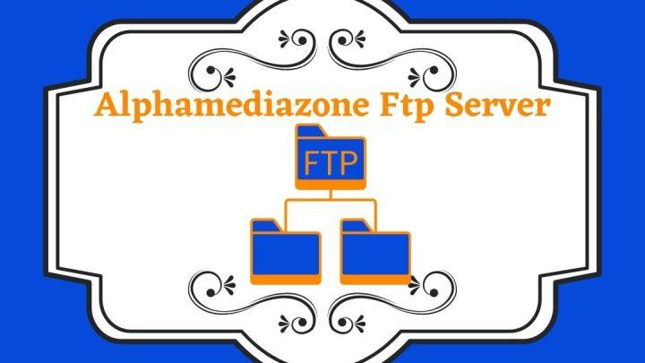Alphamediazone Ftp – Latest Update of Alphamediazone Ftp Server 2021