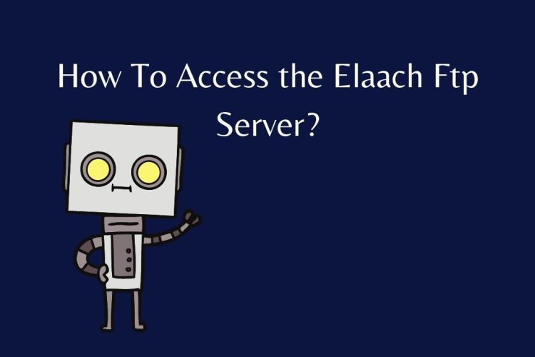 How To Access the Elaach Ftp Server