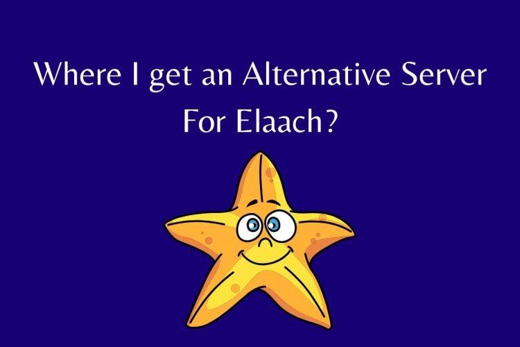 Where I get an Alternative Server For Elaach