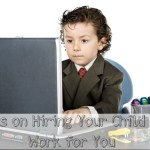 Tips on hiring your child to work for you...