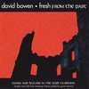 David Bowen: Fresh From the Past