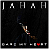 Jahah: Bare My Heart