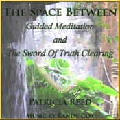 Patricia Reed: The Space Between Guided Meditation and Sword of Truth Clearing Session