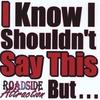 Roadside Attraction: I Know I Shouldn