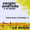 Sergio Andrade y su Grupo: Cómo pasa el tiempo...! Partes I  &   II