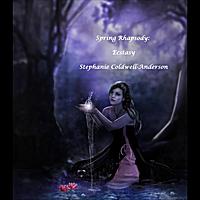 Stephanie Coldwell-Anderson: Spring Rhapsody: Ecstasy