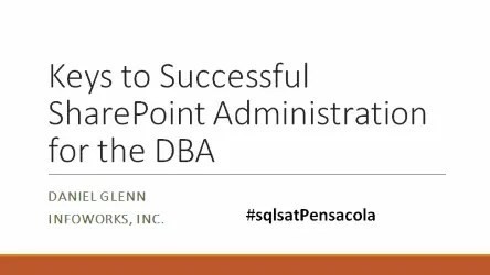 Keys to Successful SharePoint Administration for the DBA sqlsatpensacola