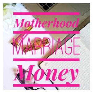 Motherhood Marriage Money