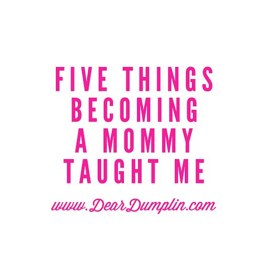 Five Things Becoming a Mommy Taught Me