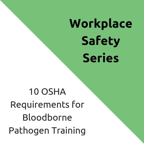 10 OSHA Requirements for Bloodborne Pathogen Training
