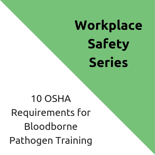 10 OSHA Requirements for Bloodborne Pathogen Training