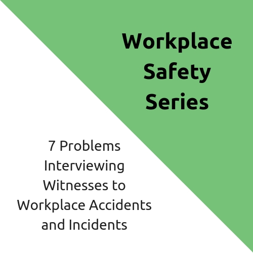 7 Problems Interviewing Witnesses to Workplace Accidents and Incidents