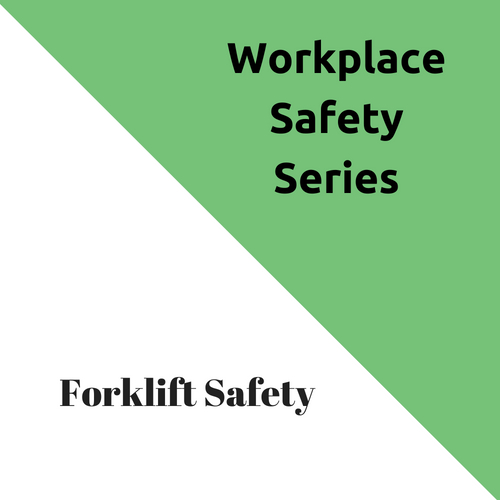 Forklift Safety – Workplace Safety Series