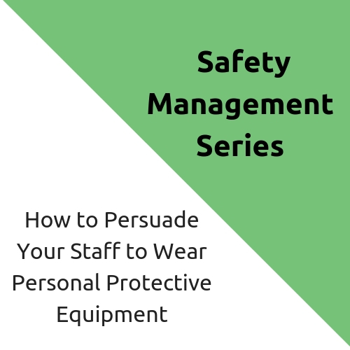 How to Persuade Your Staff to Wear Personal Protective Equipment