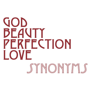 God Beauty Perfection Love :: Synonyms