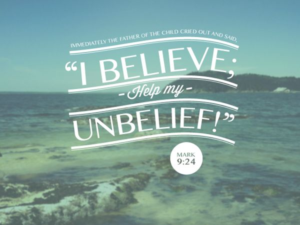 Image result for lord i believe help thou my unbelief