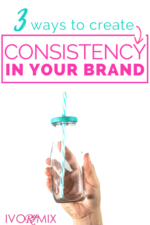 3 ways you can create consistency in your brand for your blog and business