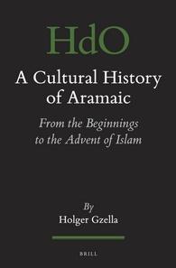 A Cultural History of Aramaic by Holger Gzella