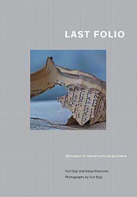 Last Folio: A Photographic Memory by Yuri Dojc and Katya Krausova