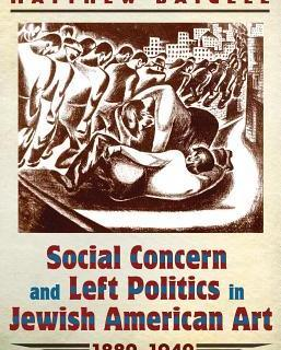 Social Concern and Left Politics in Jewish America Art, 1880-1940 by Matthew Baigell