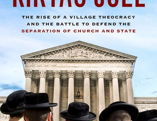 The Curious Case of Kiryas Joel: The Rise of a Village Theocracy and the Battle to Defend the Separation of Church and State by Louis Grumet, John M. Caher